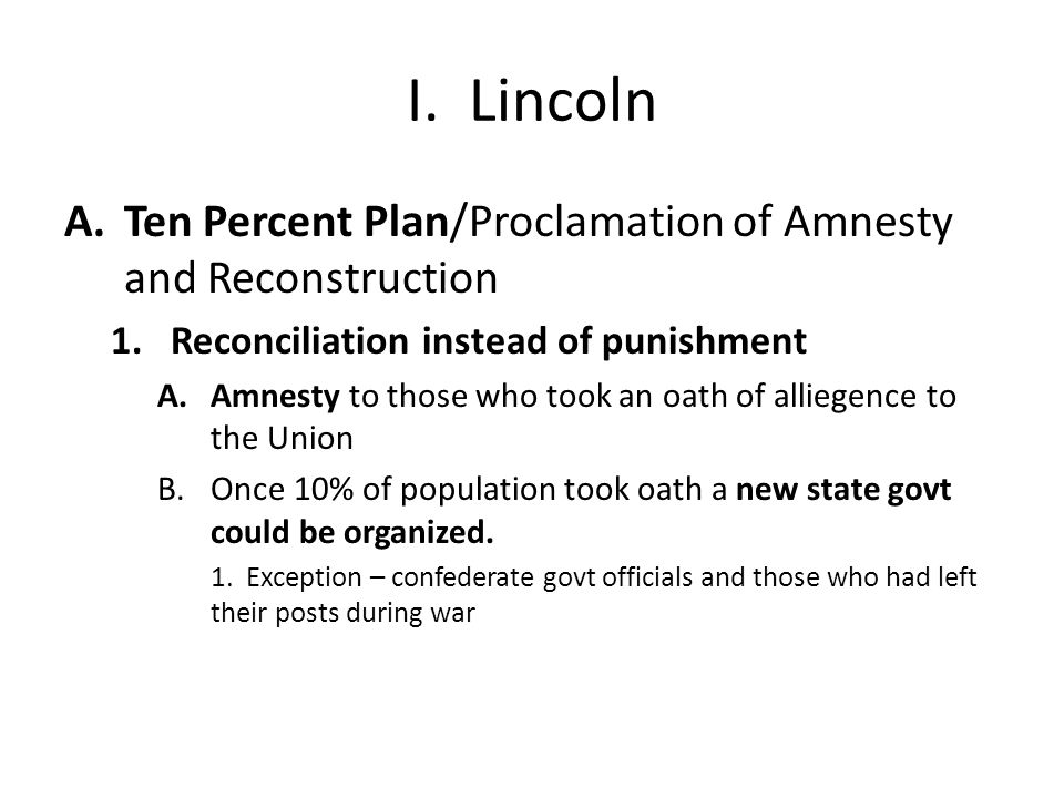 I. Lincoln Ten Percent Plan/Proclamation of Amnesty and Reconstruction