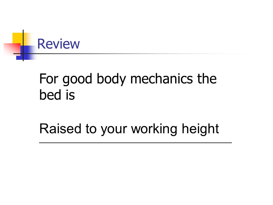 For good body mechanics the bed is