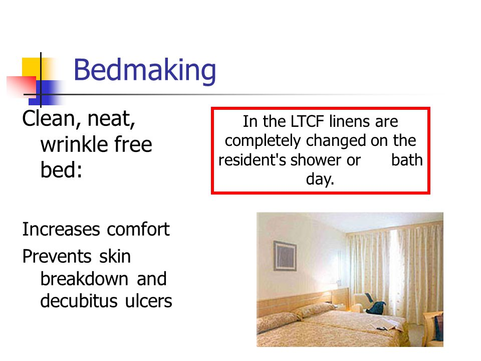 Bedmaking Clean, neat, wrinkle free bed: Increases comfort