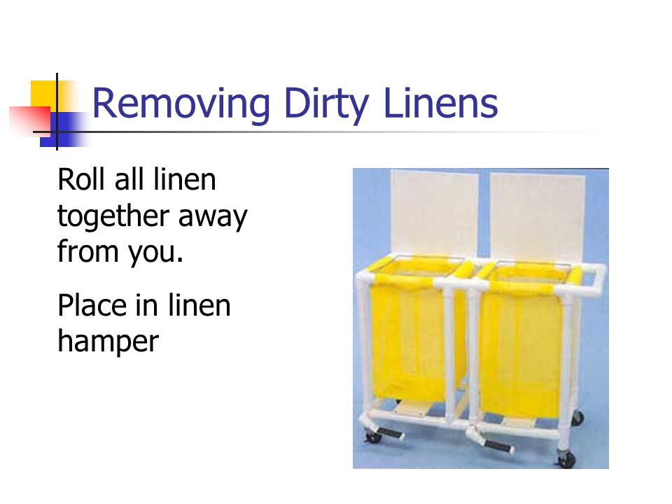 Removing Dirty Linens Roll all linen together away from you.