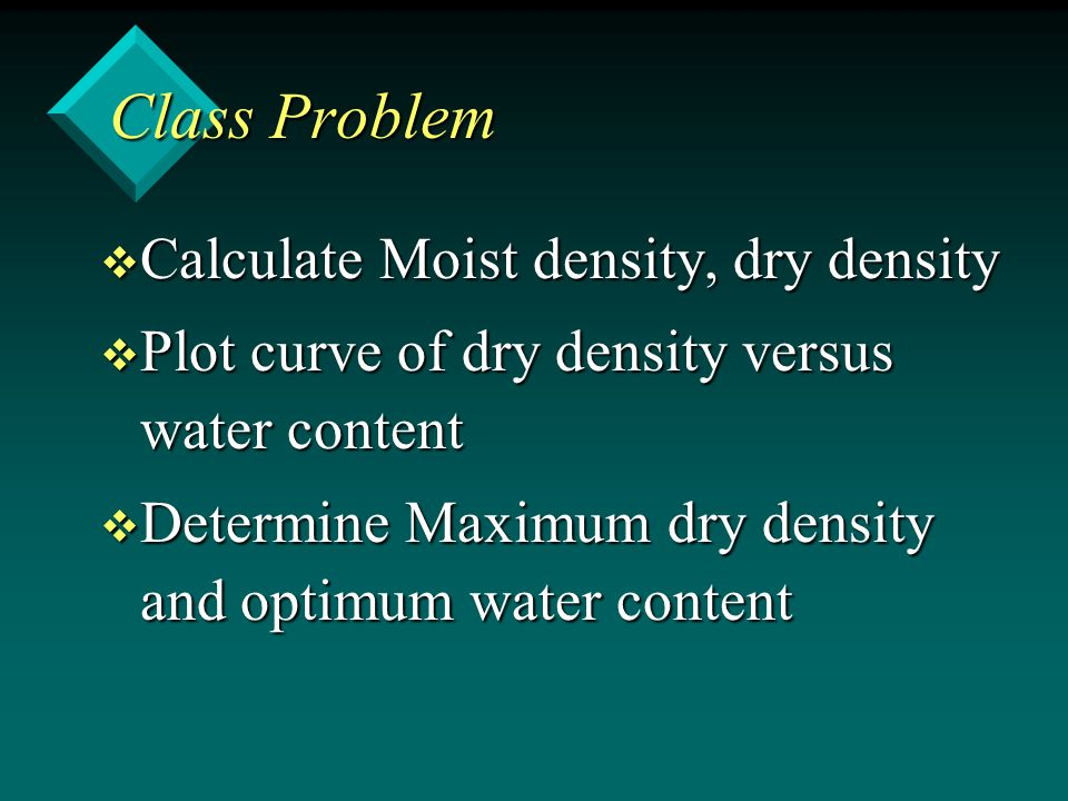 Class Problem Calculate Moist density, dry density