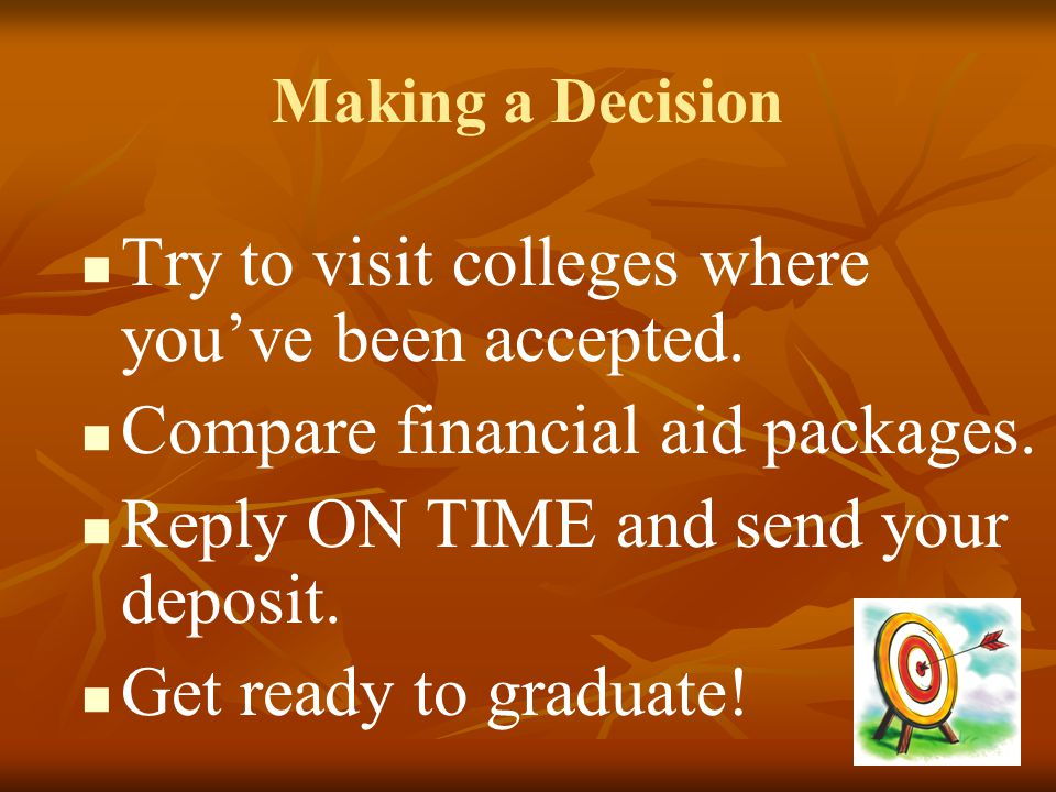 Try to visit colleges where you've been accepted.