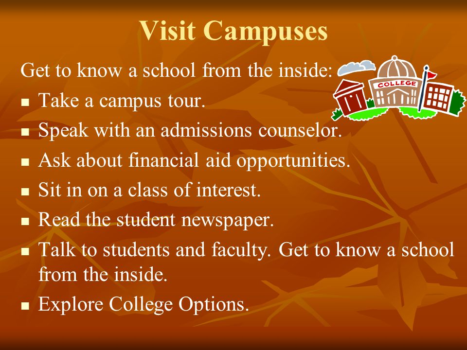 Visit Campuses Get to know a school from the inside:
