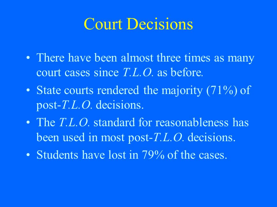 Court Decisions There have been almost three times as many court cases since T.L.O. as before.