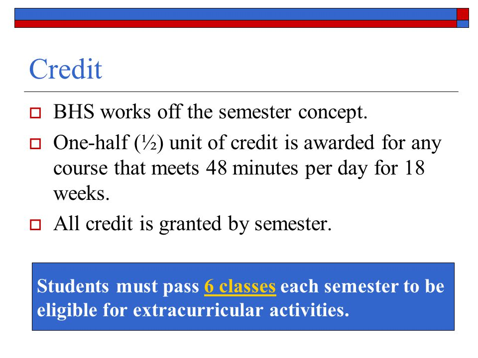 Credit BHS works off the semester concept.