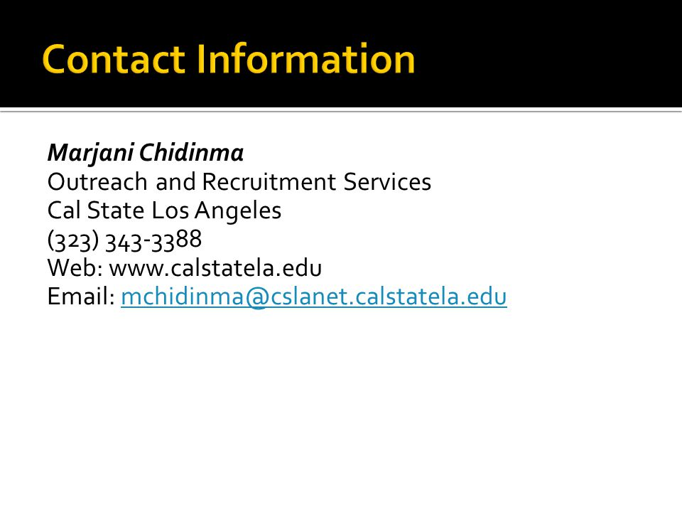 Contact Information Marjani Chidinma. Outreach and Recruitment Services. Cal State Los Angeles. (323)