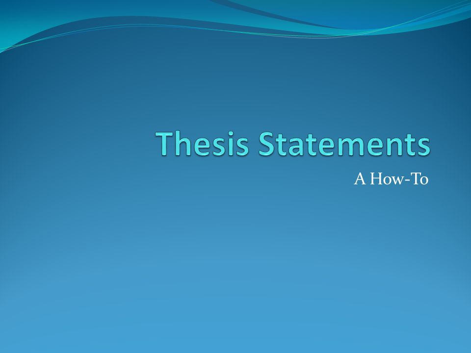 Thesis Statements A How-To