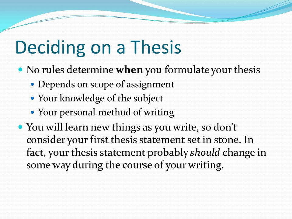 Deciding on a Thesis No rules determine when you formulate your thesis