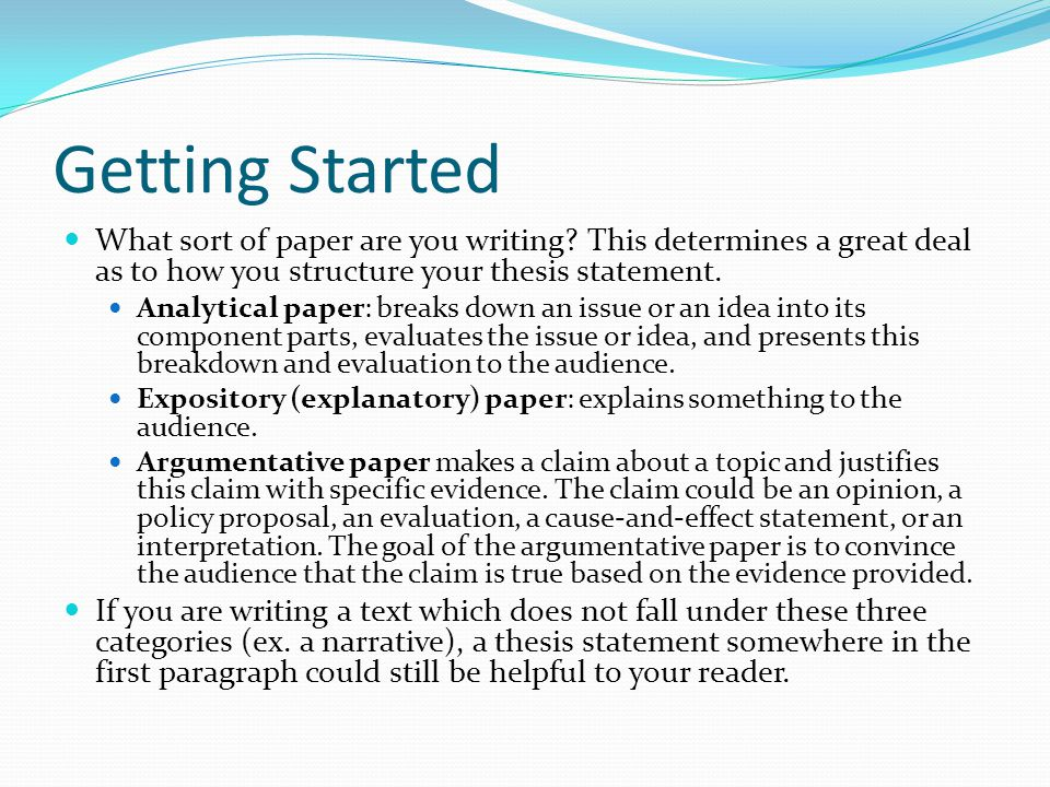Getting Started What sort of paper are you writing This determines a great deal as to how you structure your thesis statement.