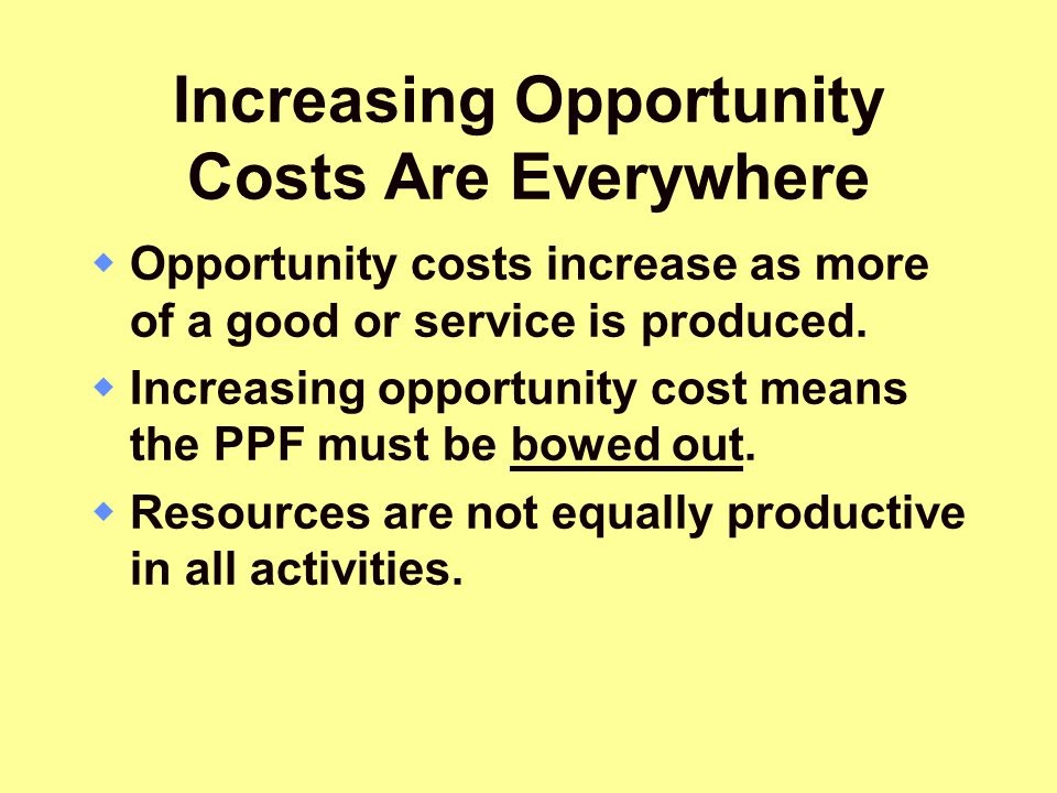 Increasing Opportunity Costs Are Everywhere