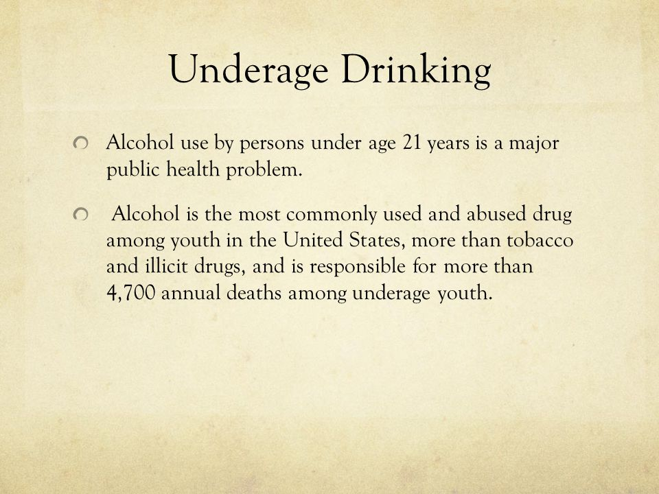 Underage Drinking Alcohol use by persons under age 21 years is a major public health problem.