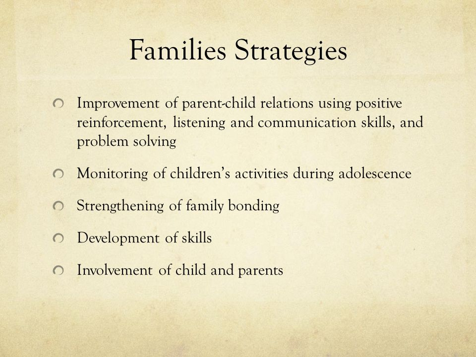 Families Strategies Improvement of parent-child relations using positive reinforcement, listening and communication skills, and problem solving.