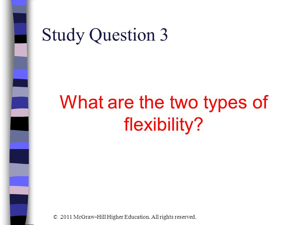 What are the two types of flexibility
