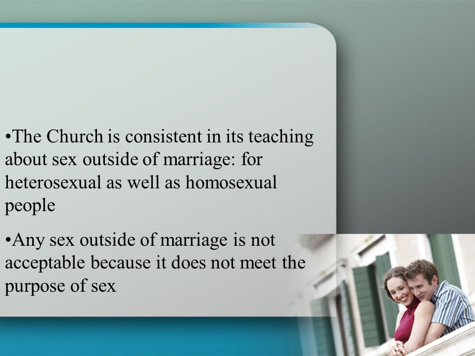 The Church is consistent in its teaching about sex outside of marriage: for heterosexual as well as homosexual people