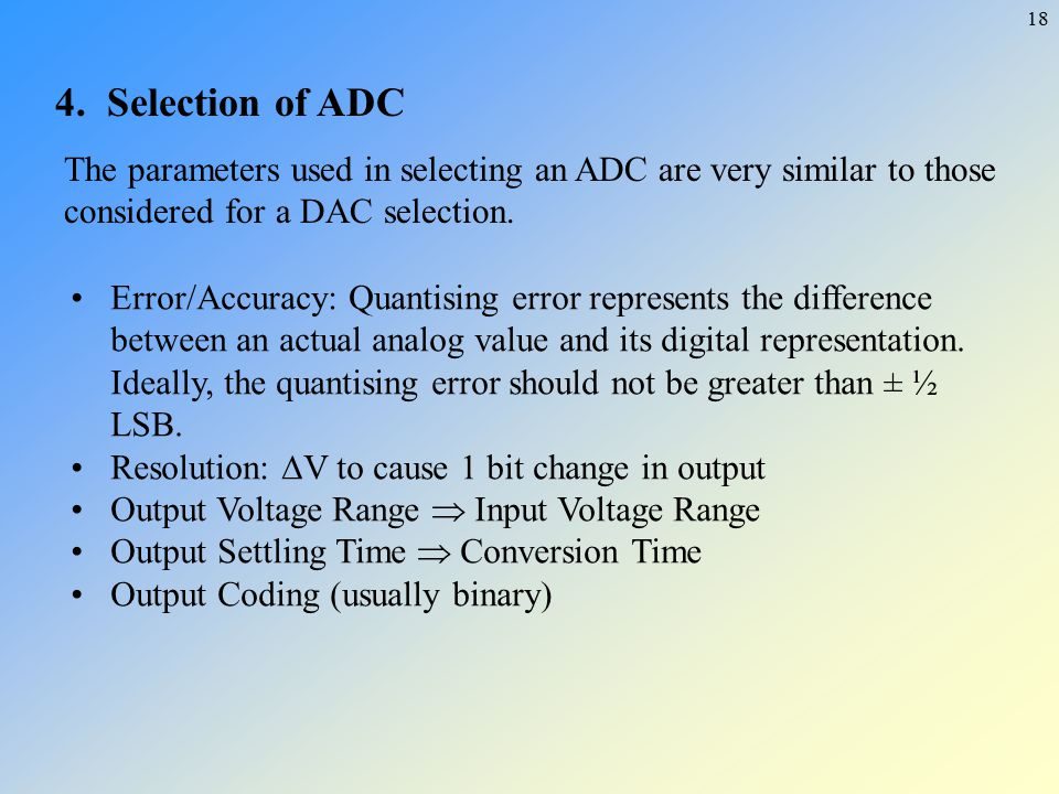 4. Selection of ADC The parameters used in selecting an ADC are very similar to those considered for a DAC selection.