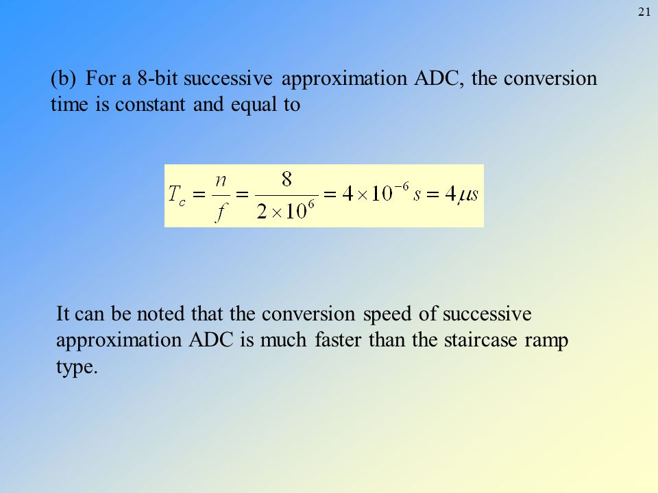 (b) For a 8-bit successive approximation ADC, the conversion time is constant and equal to