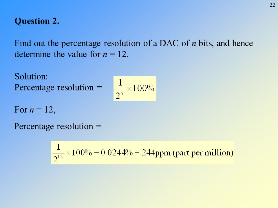 Question 2. Find out the percentage resolution of a DAC of n bits, and hence determine the value for n = 12.