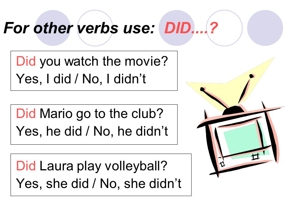For other verbs use: DID....