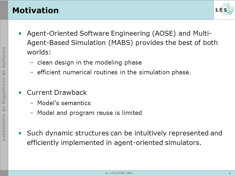 Motivation Agent-Oriented Software Engineering (AOSE) and Multi-Agent-Based Simulation (MABS) provides the best of both worlds: