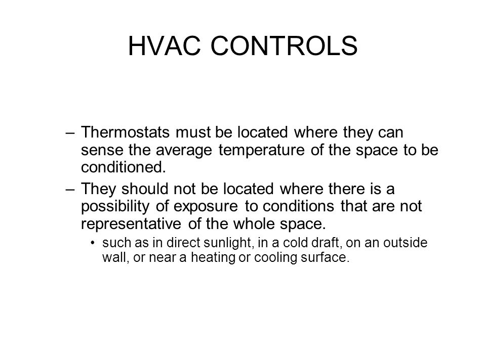 HVAC CONTROLS Thermostats must be located where they can sense the average temperature of the space to be conditioned.