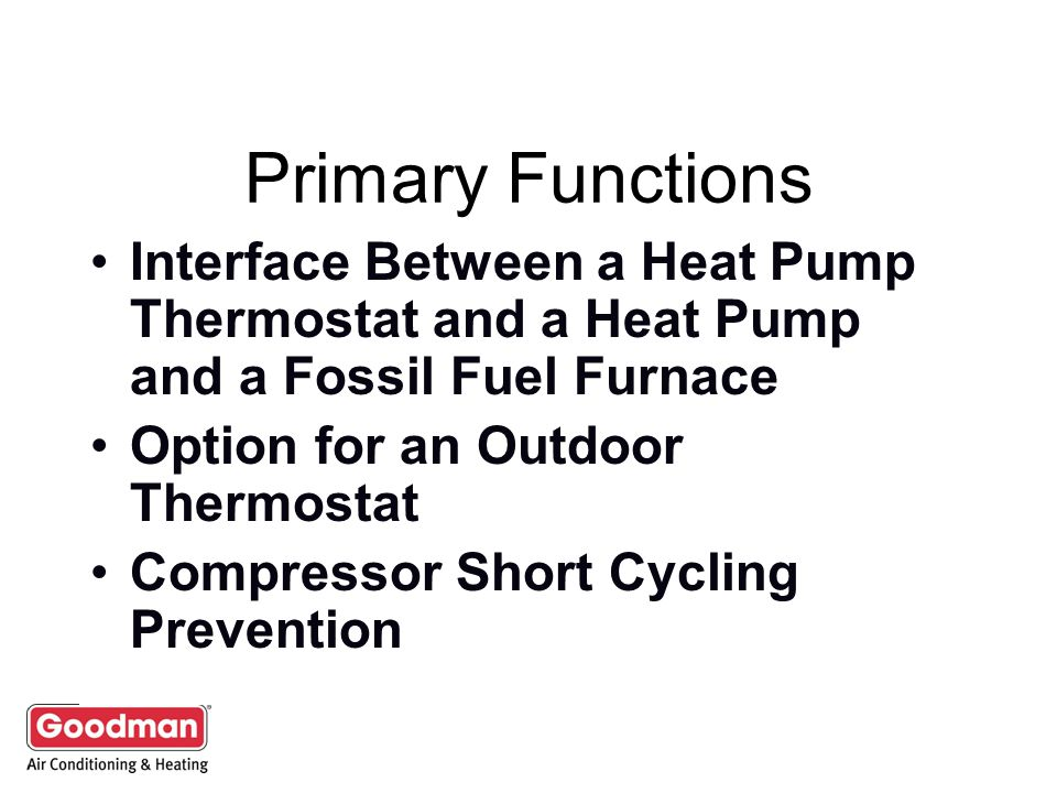 Primary Functions Interface Between a Heat Pump Thermostat and a Heat Pump and a Fossil Fuel Furnace.