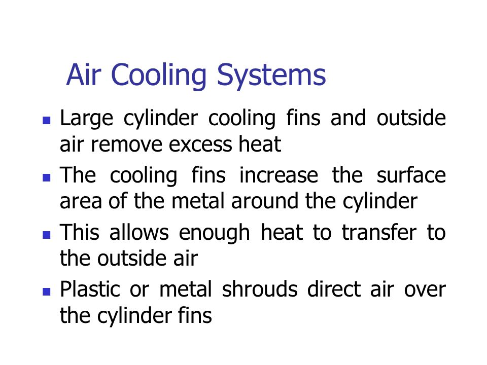 Air Cooling Systems Large cylinder cooling fins and outside air remove excess heat.