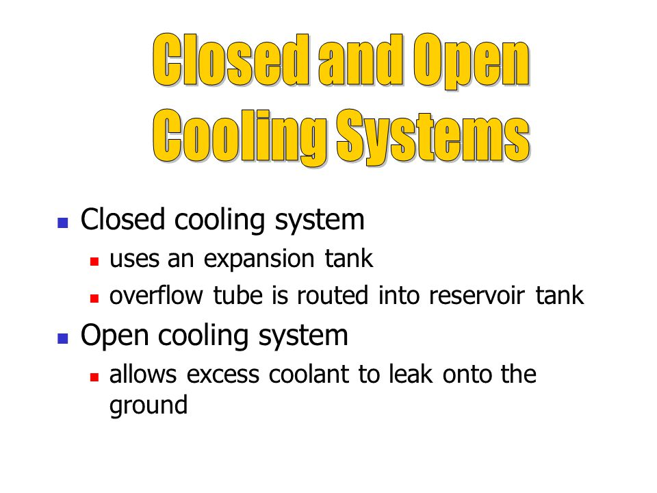 Closed and Open Cooling Systems Closed cooling system