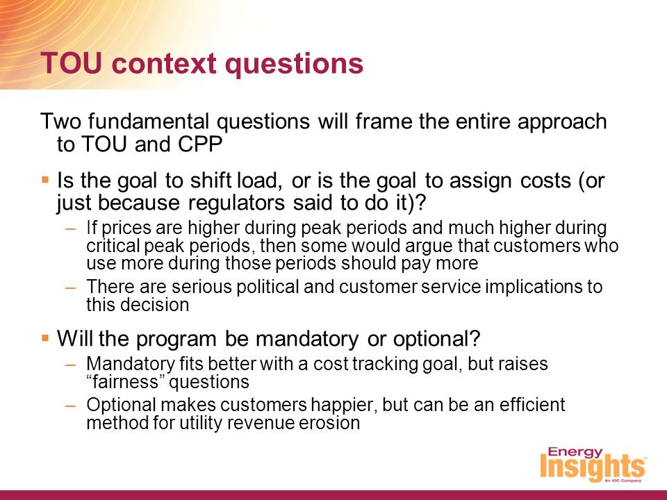 TOU context questions Two fundamental questions will frame the entire approach to TOU and CPP.
