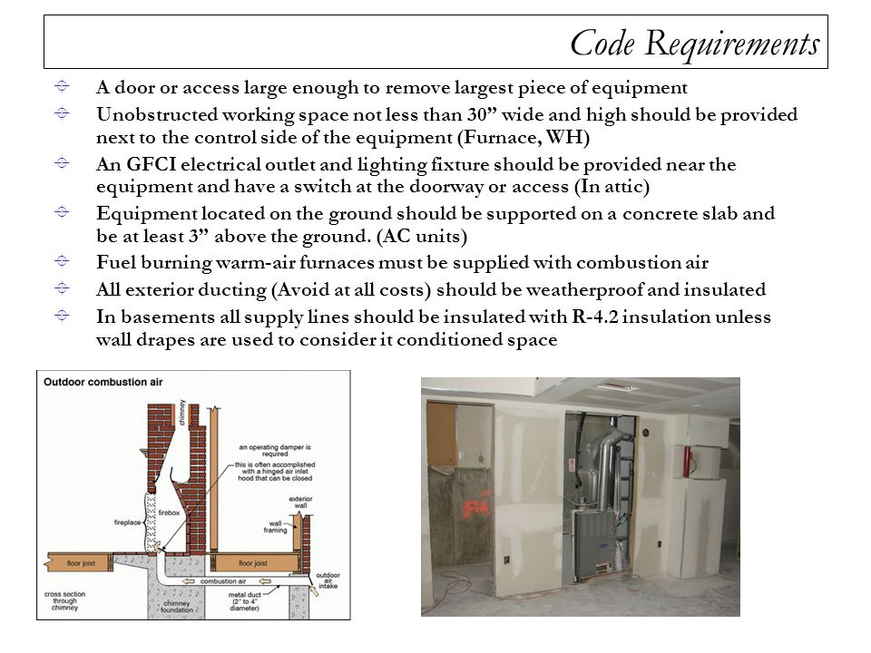 Code Requirements A door or access large enough to remove largest piece of equipment.