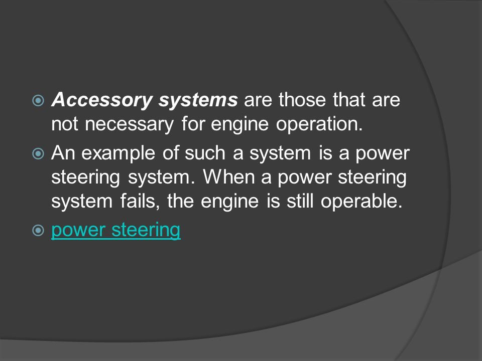 Accessory systems are those that are not necessary for engine operation.