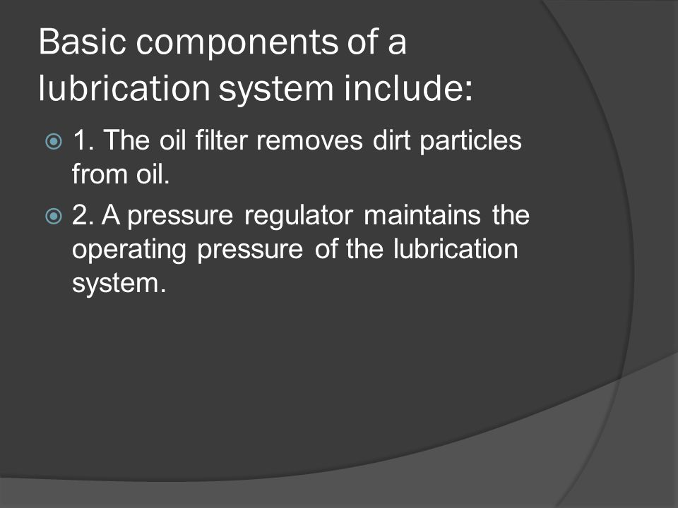 Basic components of a lubrication system include: