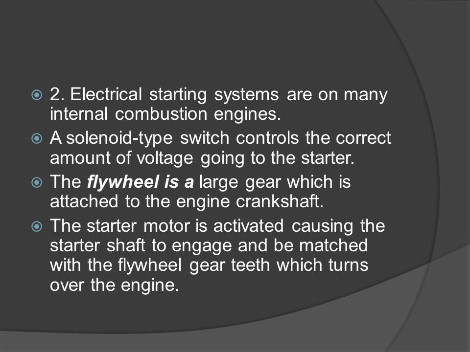 2. Electrical starting systems are on many internal combustion engines.