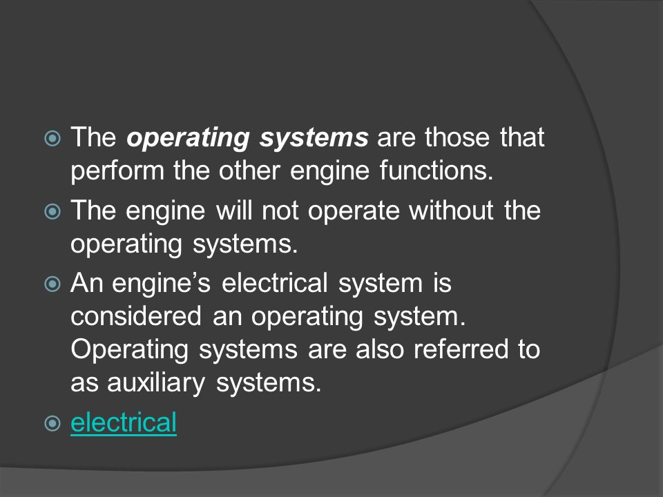 The operating systems are those that perform the other engine functions.
