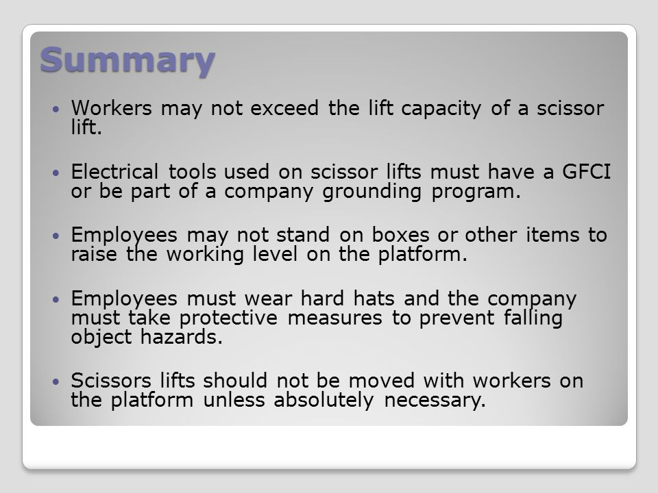 Summary Workers may not exceed the lift capacity of a scissor lift.