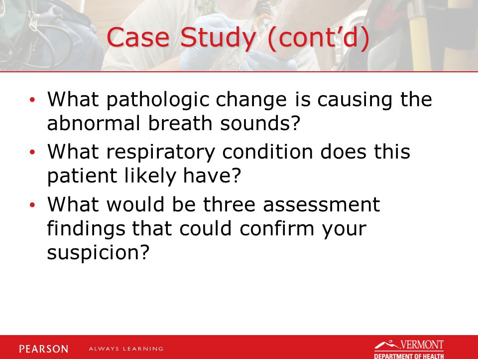 Case Study (cont'd) What pathologic change is causing the abnormal breath sounds What respiratory condition does this patient likely have