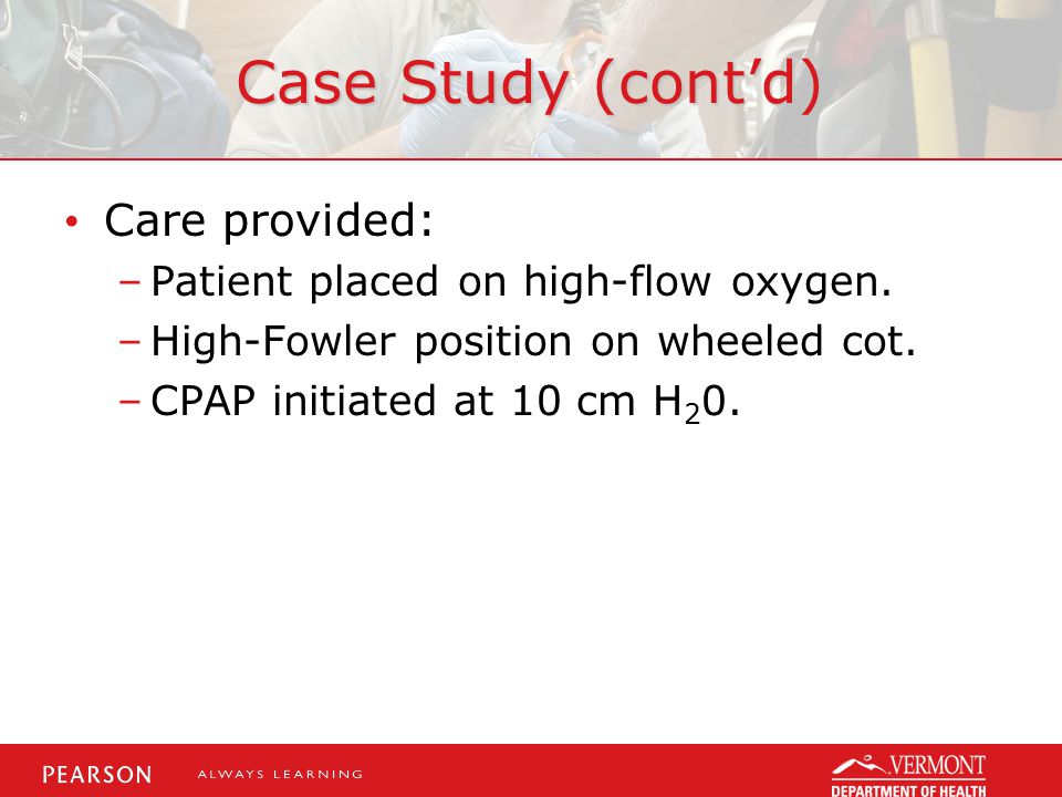Case Study (cont'd) Care provided: Patient placed on high-flow oxygen.