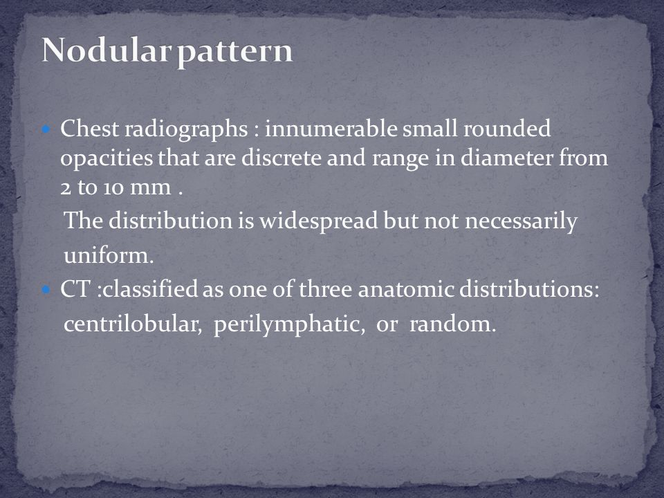 Nodular pattern Chest radiographs : innumerable small rounded opacities that are discrete and range in diameter from 2 to 10 mm .