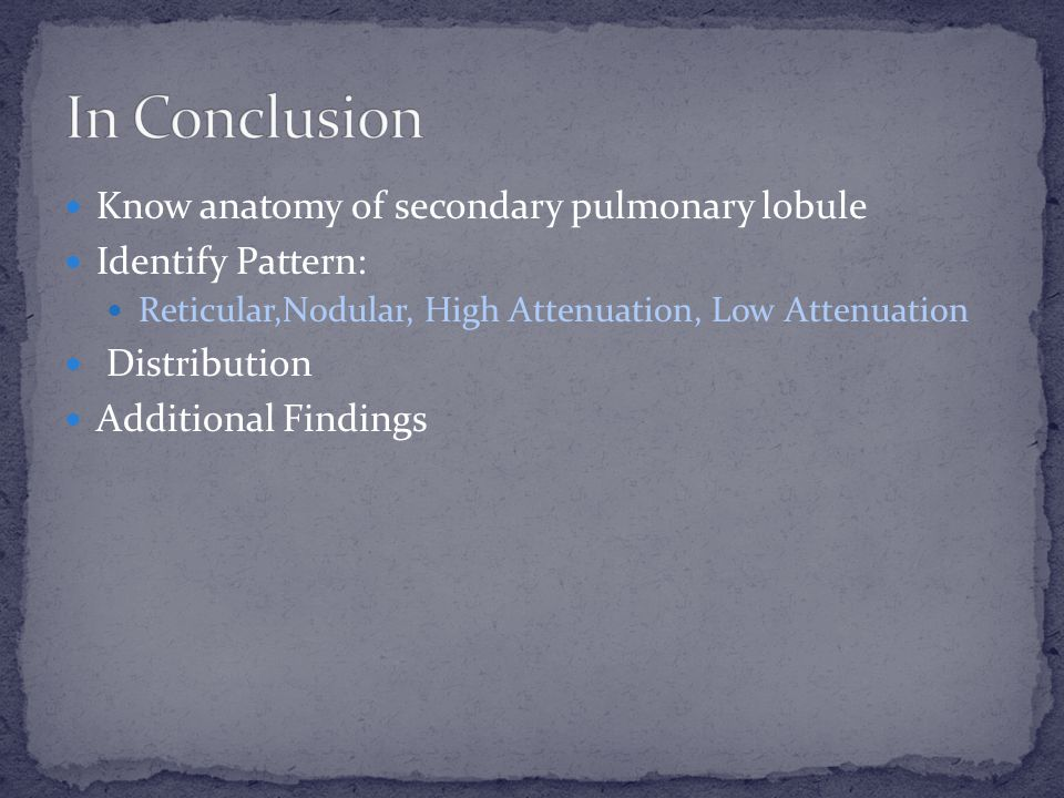 In Conclusion Know anatomy of secondary pulmonary lobule