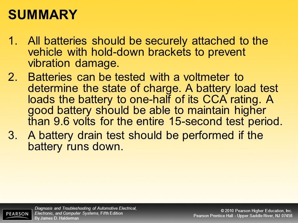 SUMMARY All batteries should be securely attached to the vehicle with hold-down brackets to prevent vibration damage.