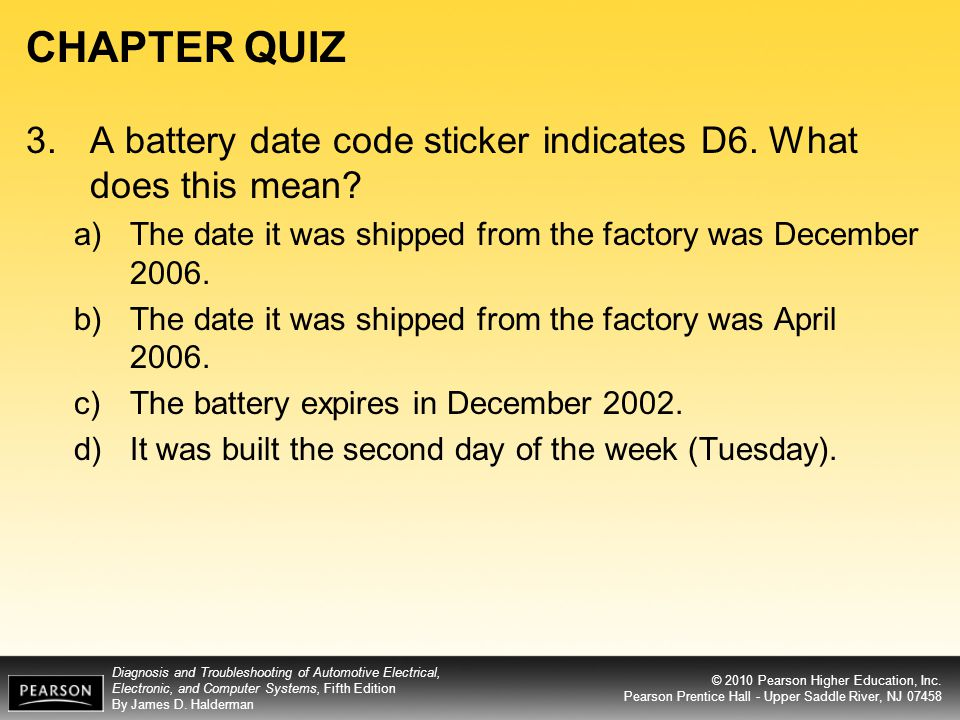 CHAPTER QUIZ 3. A battery date code sticker indicates D6. What does this mean The date it was shipped from the factory was December