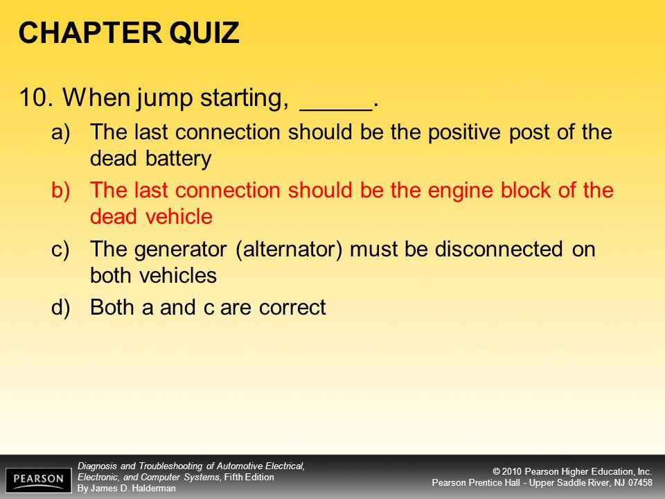 CHAPTER QUIZ 10. When jump starting, _____.