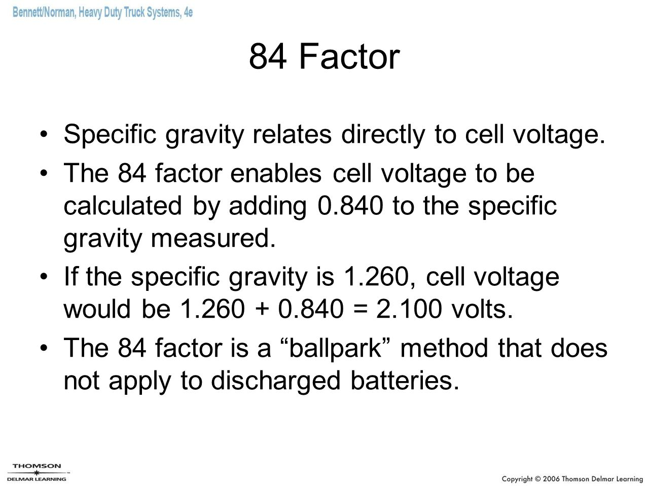 84 Factor Specific gravity relates directly to cell voltage.