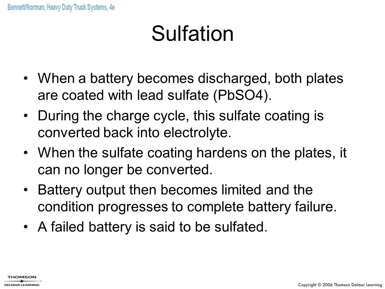 Sulfation When a battery becomes discharged, both plates are coated with lead sulfate (PbSO4).