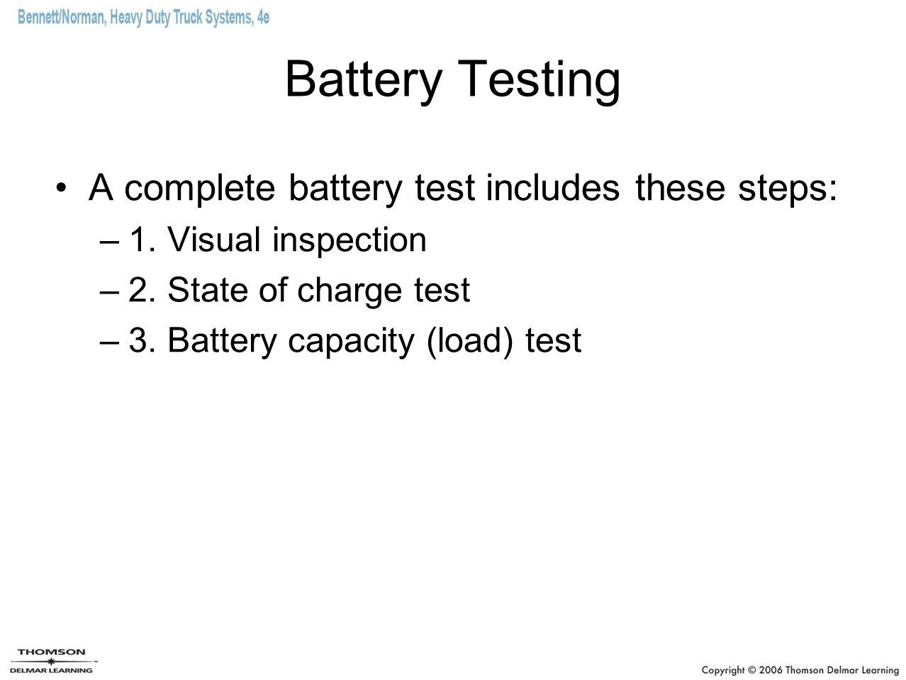 Battery Testing A complete battery test includes these steps: