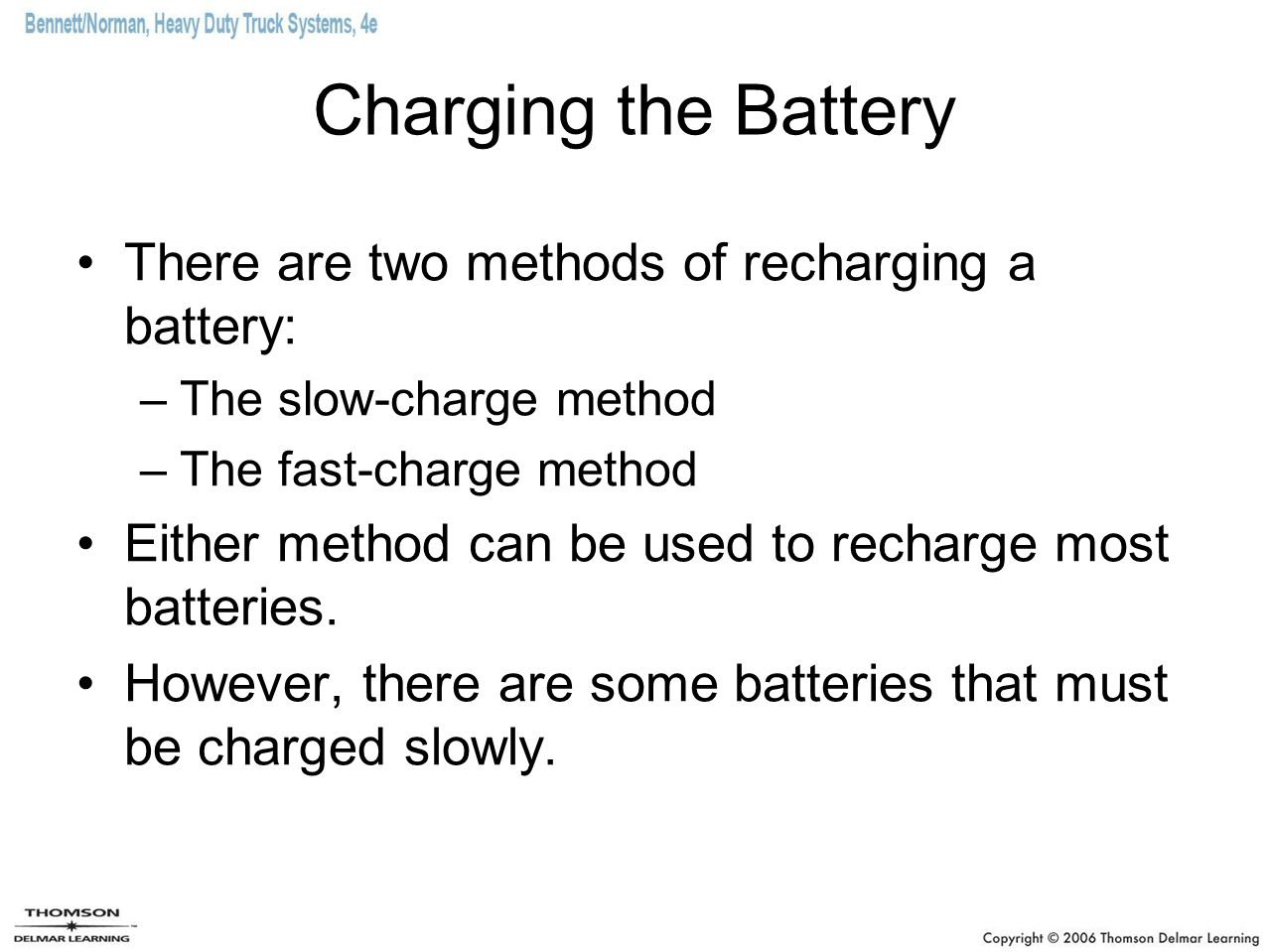 Charging the Battery There are two methods of recharging a battery:
