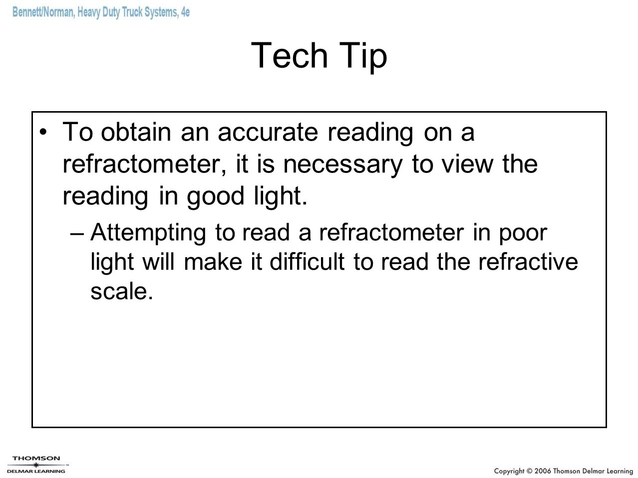 Tech Tip To obtain an accurate reading on a refractometer, it is necessary to view the reading in good light.