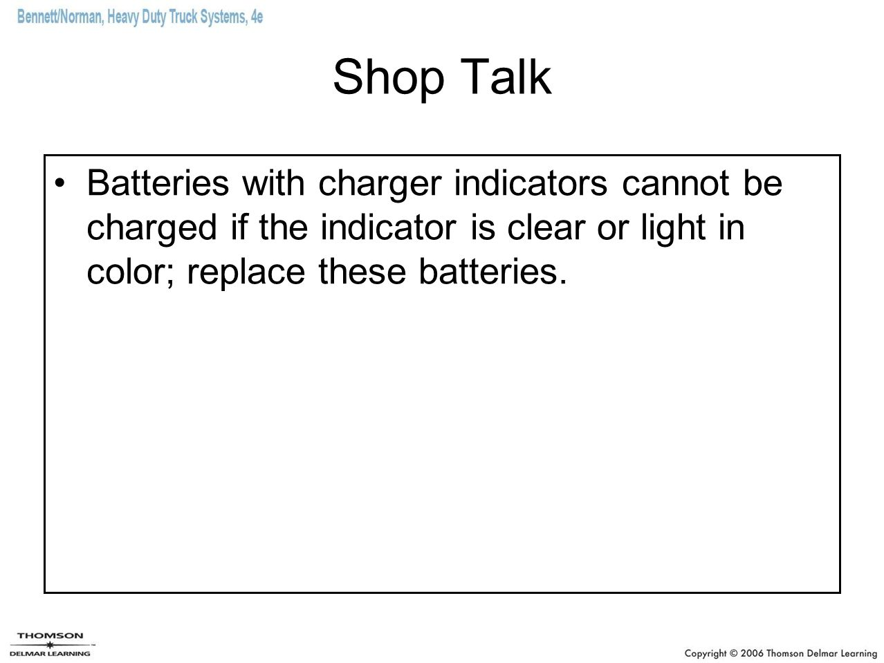 Shop Talk Batteries with charger indicators cannot be charged if the indicator is clear or light in color; replace these batteries.