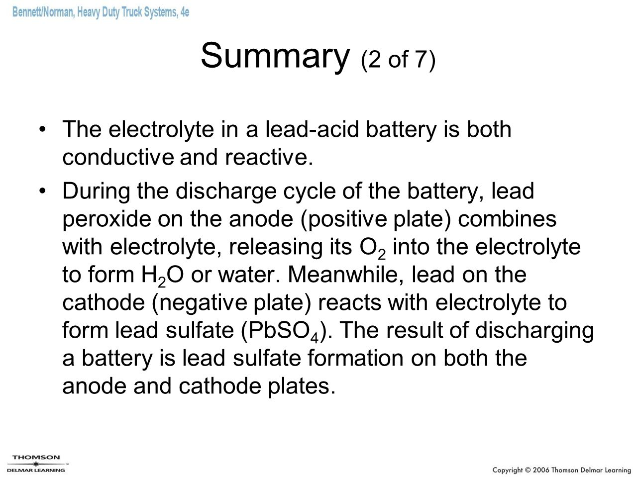 Summary (2 of 7) The electrolyte in a lead-acid battery is both conductive and reactive.