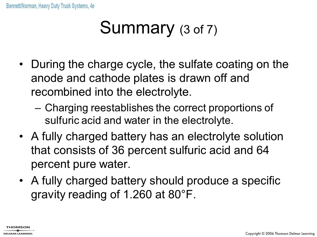 Summary (3 of 7) During the charge cycle, the sulfate coating on the anode and cathode plates is drawn off and recombined into the electrolyte.
