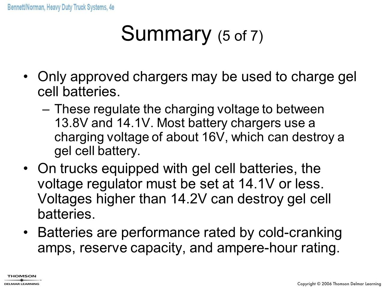 Summary (5 of 7) Only approved chargers may be used to charge gel cell batteries.